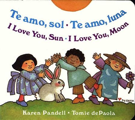 Te Amo, Sol/Te Amo, Luna/I Love You Sun/I Love You Moon By Pandell, Karen/ dePaola, Tomie/ dePaola, Tomie (ILT)